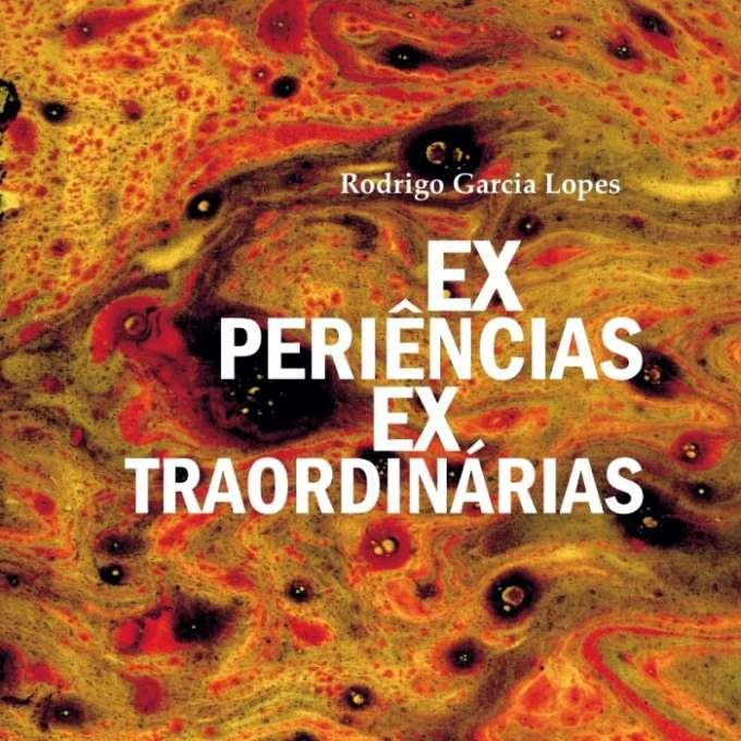 """Lançamento do livro """"Experiências Extraordinárias"""", de Rodrigo Garcia Lopes"""