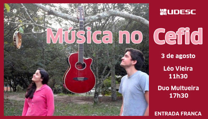 Música no Cefid apresenta shows gratuitos do músico Léo Vieira e Duo Multueira