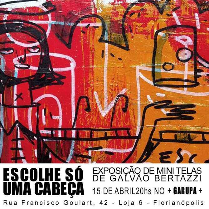 """Exposição de mini telas """"Escolhe só uma cabeça"""" do artista Galvão Bertazzi"""