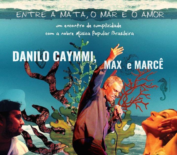 """Danilo Caymmi, Max e Marcê apresentam show """"Entre a Mata, o Mar e o Amor"""""""