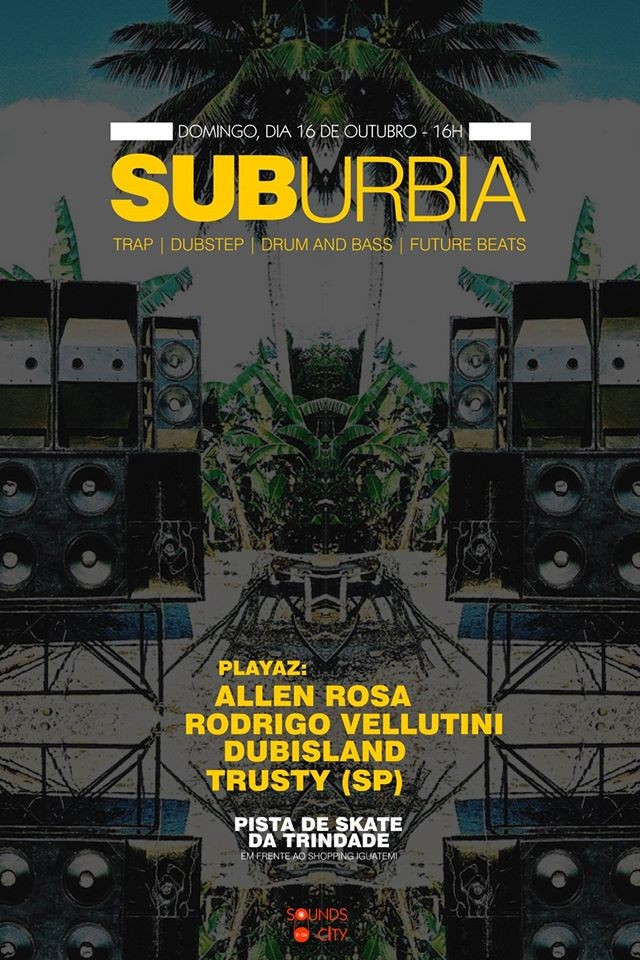 Sounds in da City apresenta Suburbia na Rua - Trap, Drum and Bass, Dubstep, Future Beats