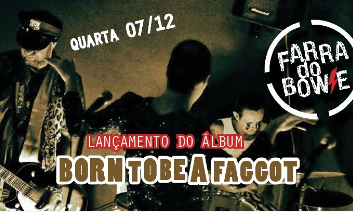 "Show de lançamento do CD ""Born to be a Faggot"" da banda Farra do Bowie"