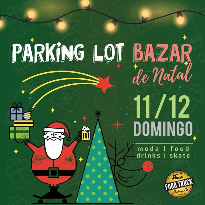 4ª edição do Parking Lot Bazar Especial de Natal - moda, food, drinks, skate